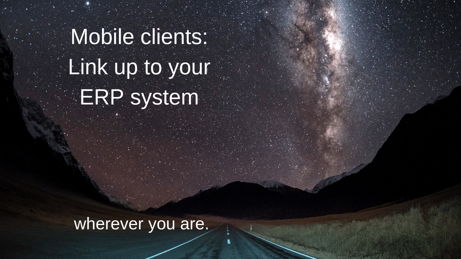 Mobile clients: Link up to your ERP system - wherever you are. (Image: driving in the mountains beneath the stars)