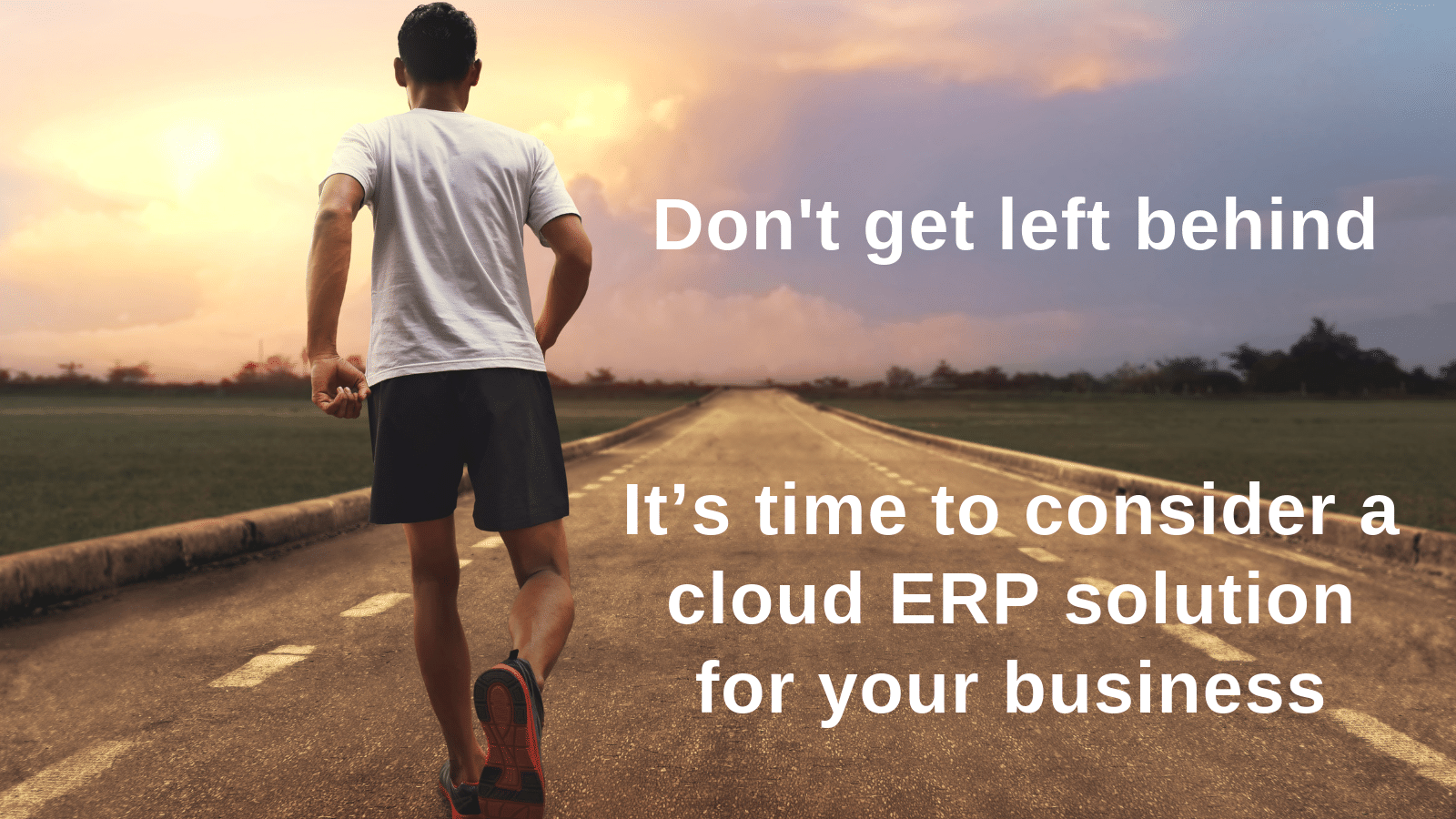Don't get left behind. It's time to consider a cloud solution for your ERP business.