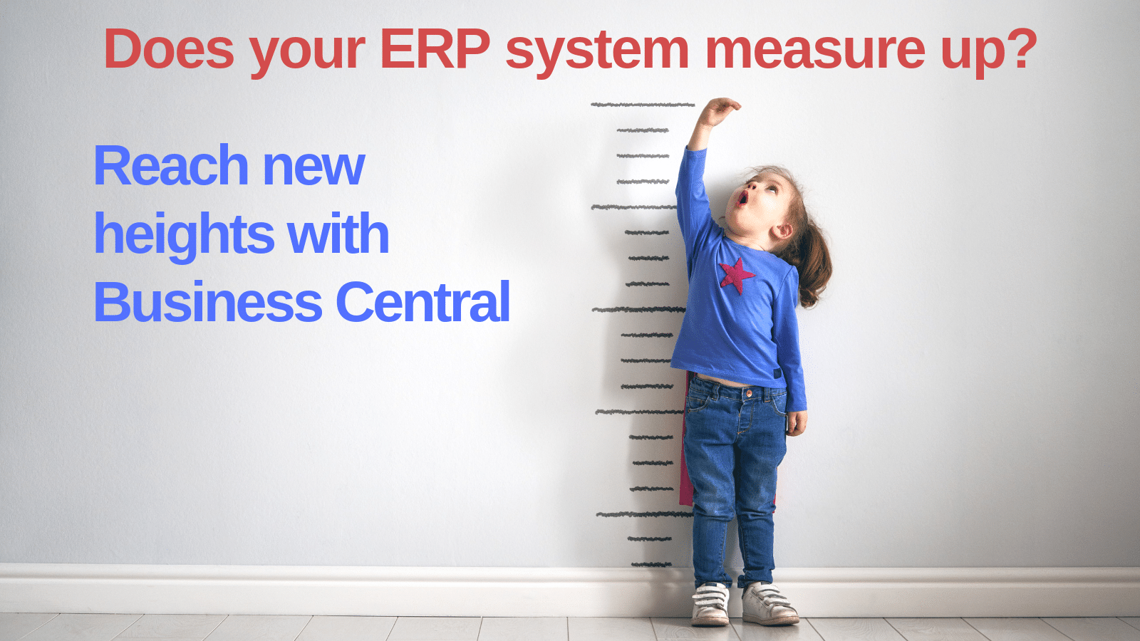 Does your ERP system measure up? Reach new heights with Business Central