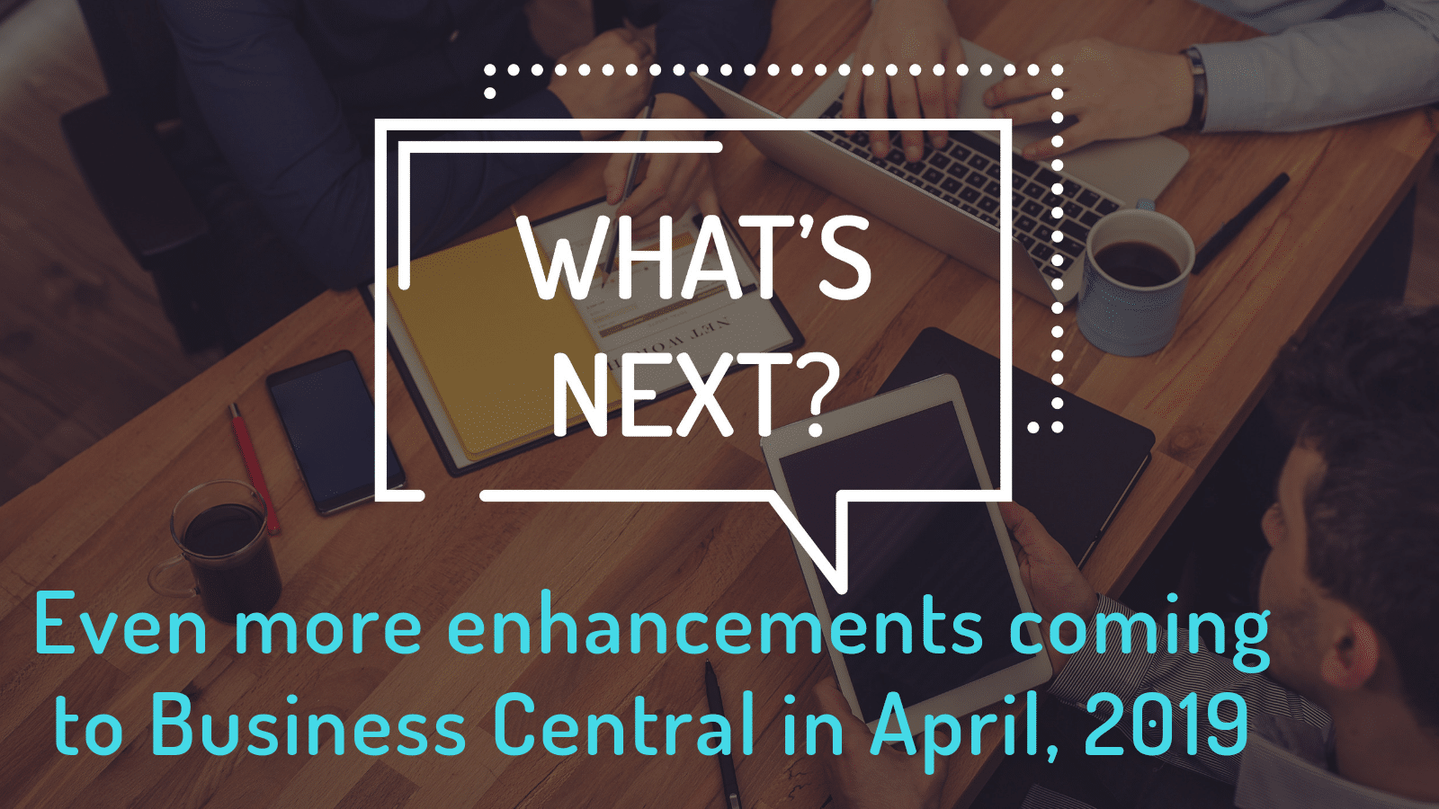 Even more enhancements coming to Business Central in April 2019