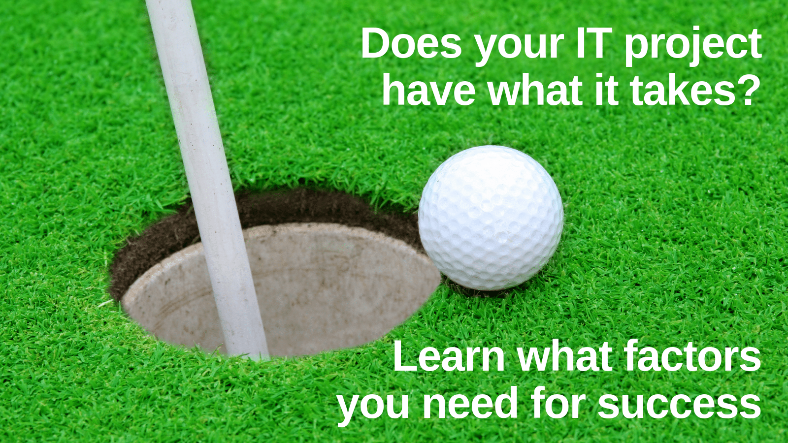 Does your IT project have what it takes? Learn what factors you need for success