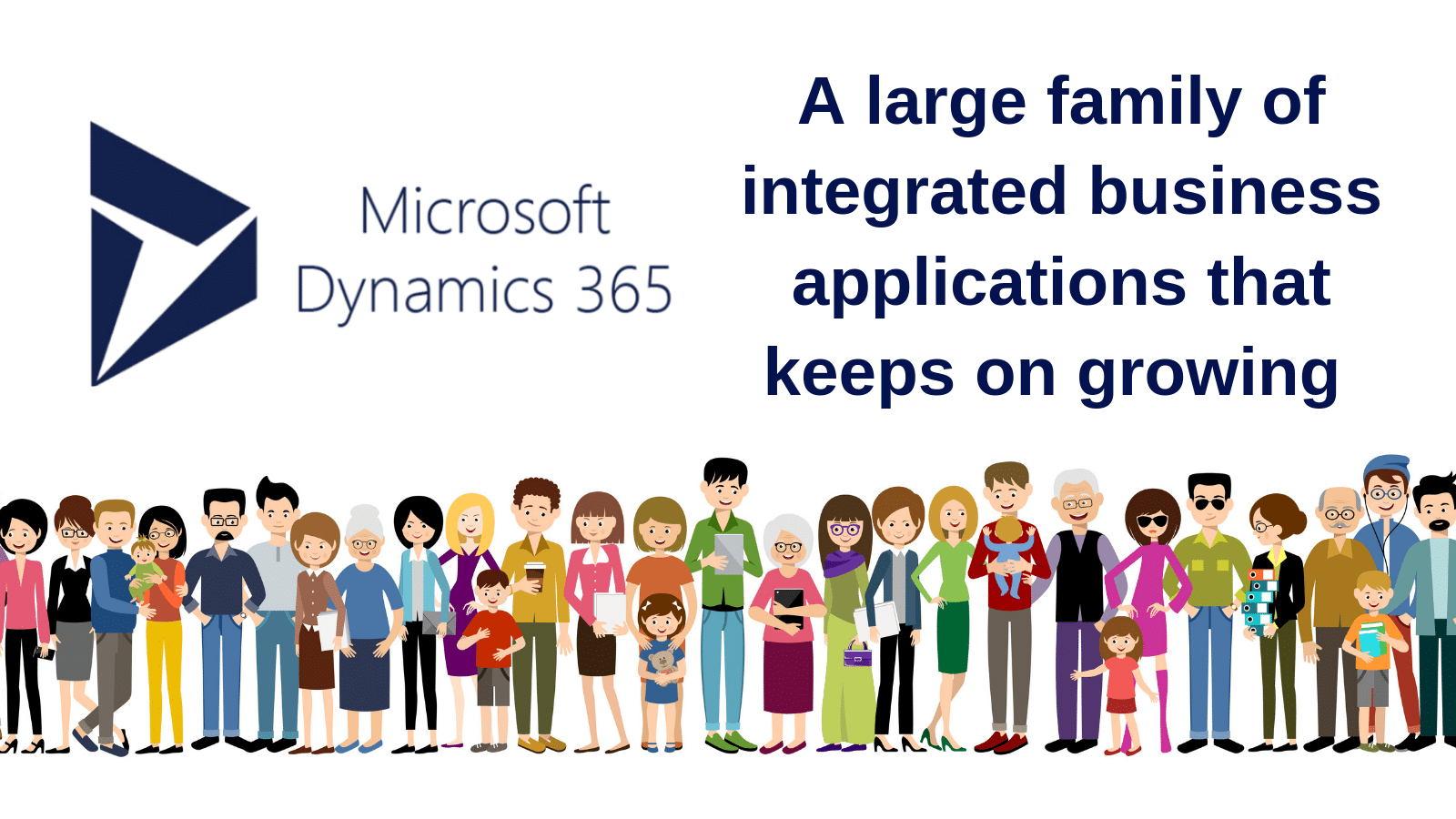 Dynamics 365: A large family of integrated business applications that keeps on growing