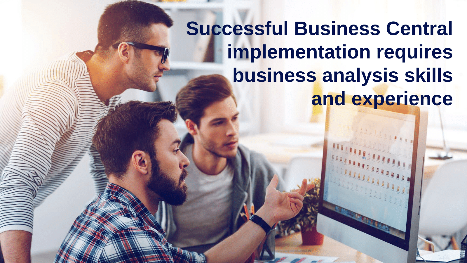 Successful Business Central implementation requires business analysis skills and experience