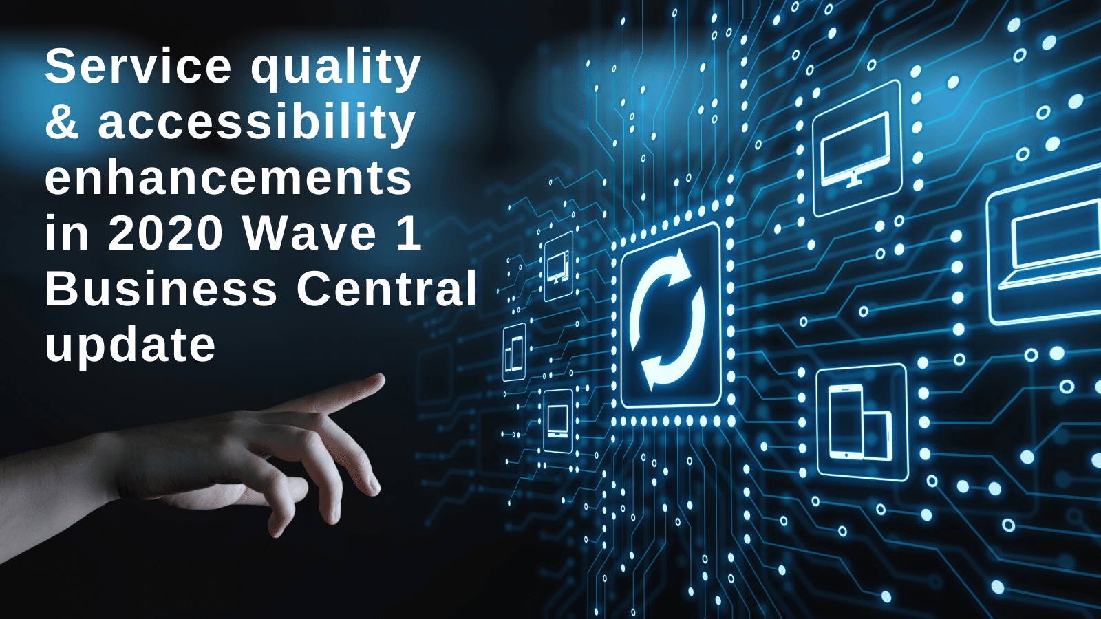 Service quality and accessibility enhancements in 2020 Wave 1 Business Central update