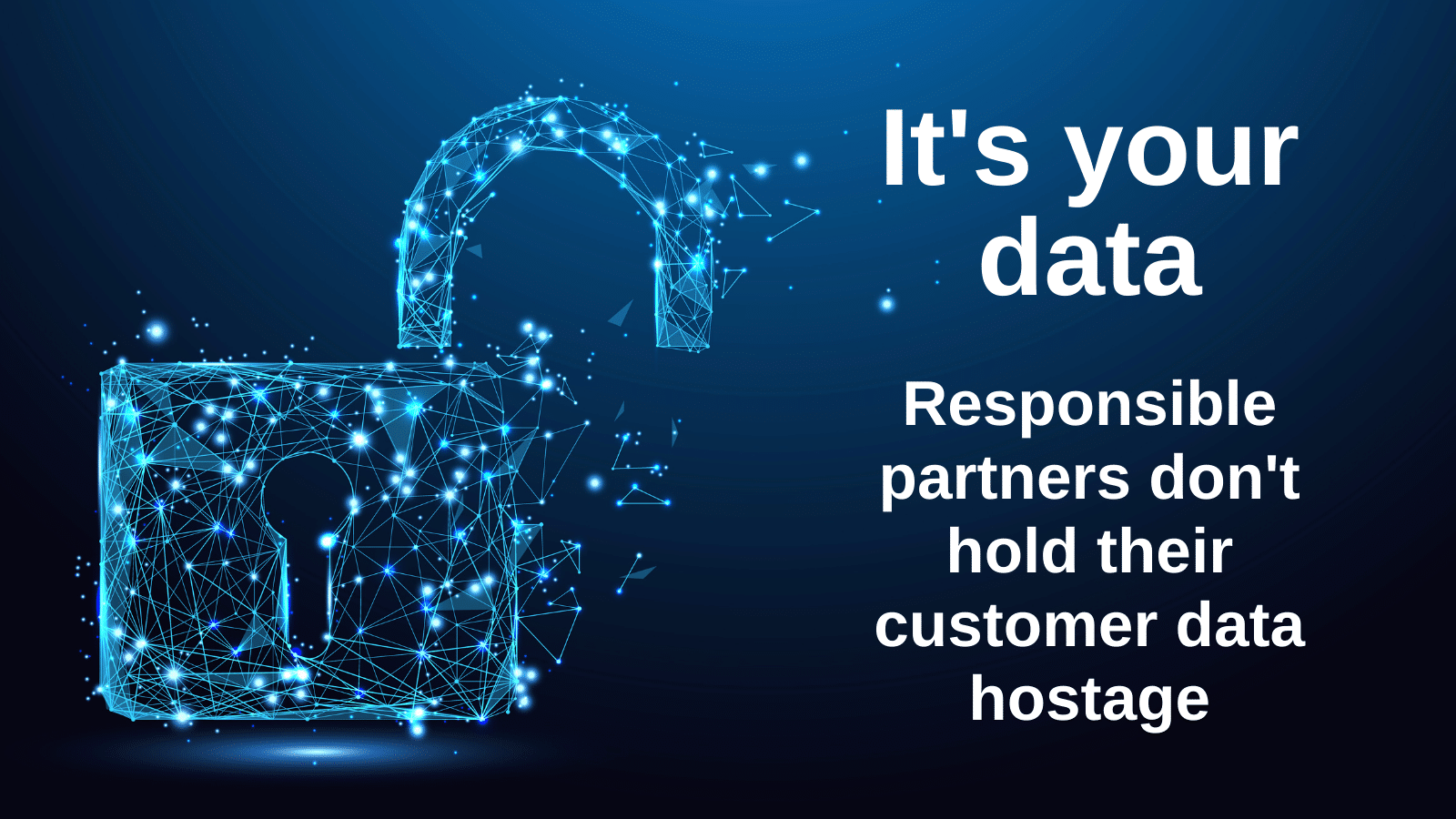 It's your data. Responsible partners don't hold their customers' ERP database hostage.