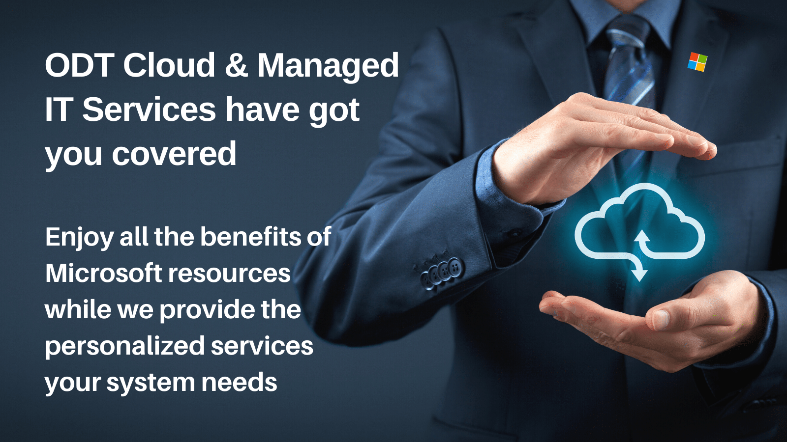 ODT Cloud & Managed IT Services have got you covered. Enjoy all the benefits of Microsoft resources while we provide the personalized services your system needs.