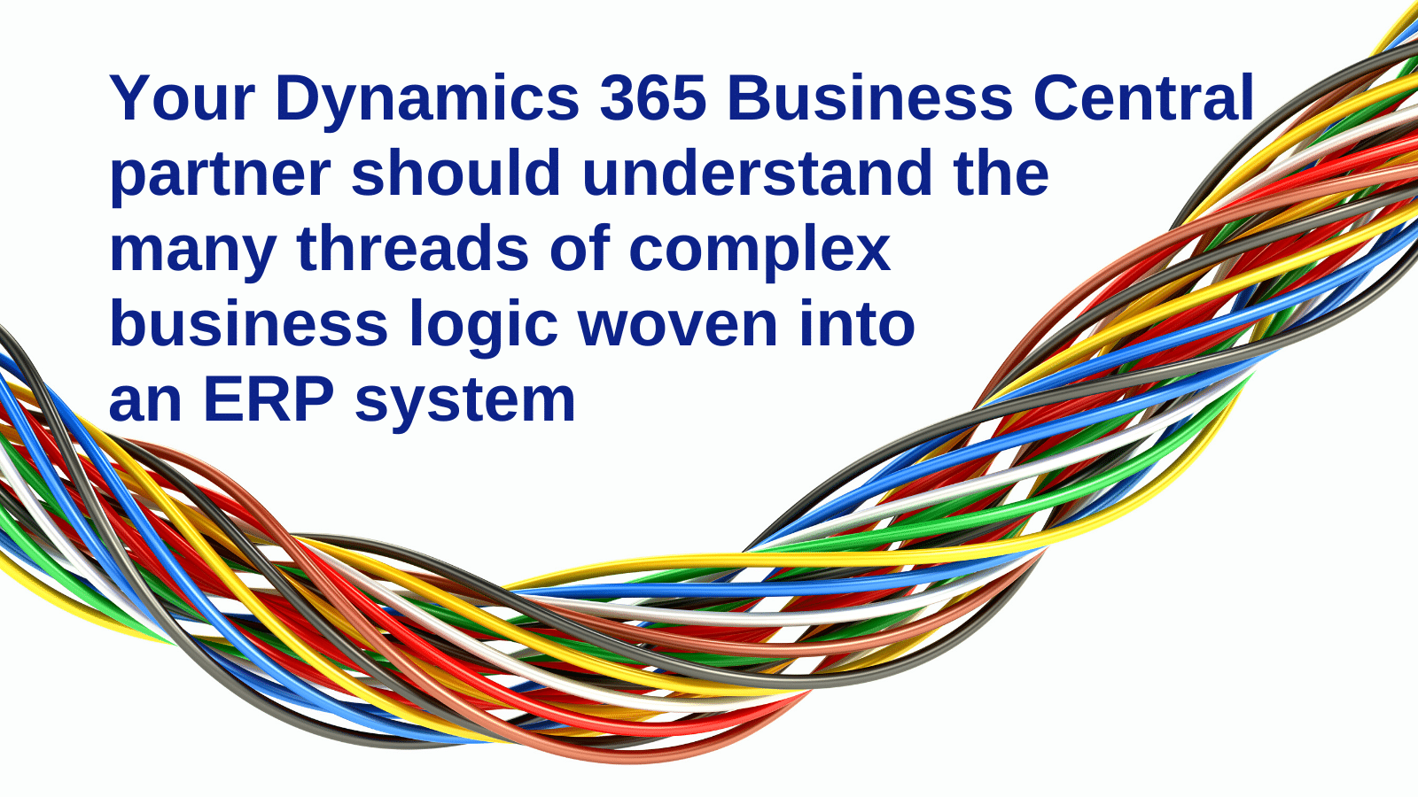 Your Dynamics 365 Business Central partner should understand the many threads of complex business logic woven into an ERP system.