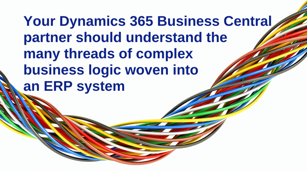 Your Microsoft Dynamics 365 Business Central partner should understand the many threads of complex business logic woven into an ERP system.